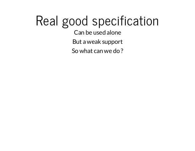 Real good specification  Can be used alone  But a weak support  So what can we do ?