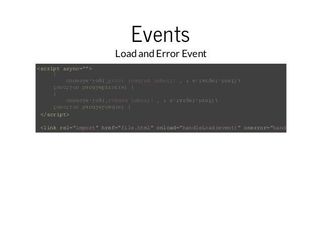 """Events  Load and Error Event  <script async="""""""">  function handleLoad(e) {  console.log('Loaded import: ' + e.target.href);..."""