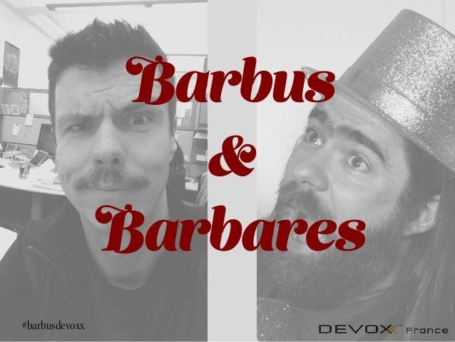 #barbusdevoxx Barbus & Barbares