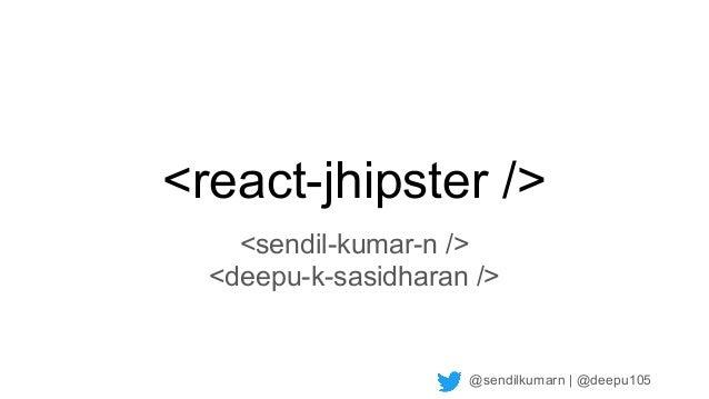 @sendilkumarn | @deepu105 <react-jhipster /> <sendil-kumar-n /> <deepu-k-sasidharan />