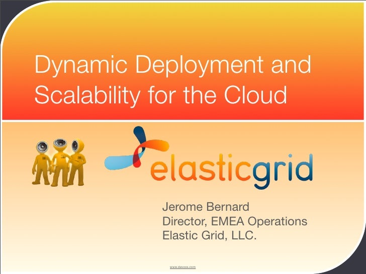 Dynamic Deployment and Scalability for the Cloud               Jerome Bernard            Director, EMEA Operations        ...