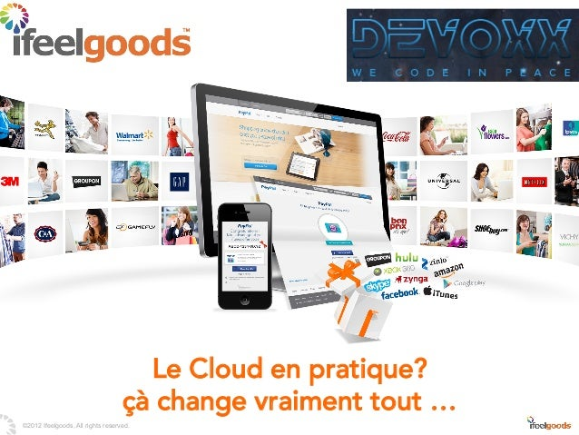 Le Cloud en pratique?                                   çà change vraiment tout …©2012 Ifeelgoods, All rights reserved.