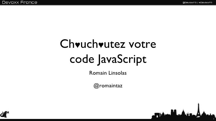 Ch♥uch♥utez votre code JavaScript     Romain Linsolas      @romaintaz                       1