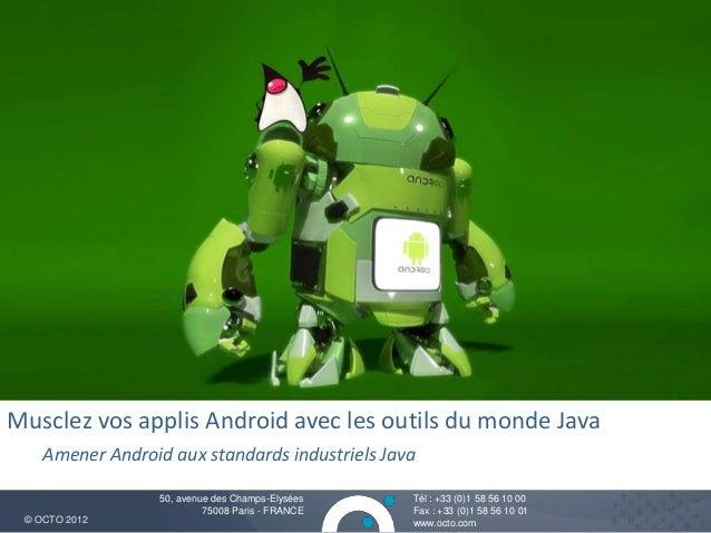 Musclez vos applis Android avec les outils du monde Java    Amener Android aux standards industriels Java                 ...