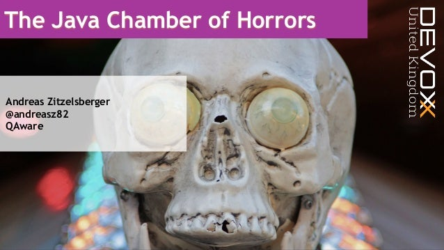 The Java Chamber of Horrors Andreas Zitzelsberger @andreasz82 QAware