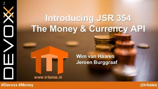 @YourTwitterHandle#Devoxx #YourTag Introducing JSR 354 The Money & Currency API Wim van Haaren Jeroen Burggraaf www.trital...
