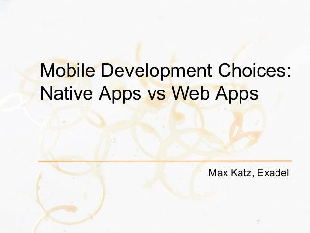 1 Max Katz, Exadel Mobile Development Choices: Native Apps vs Web Apps