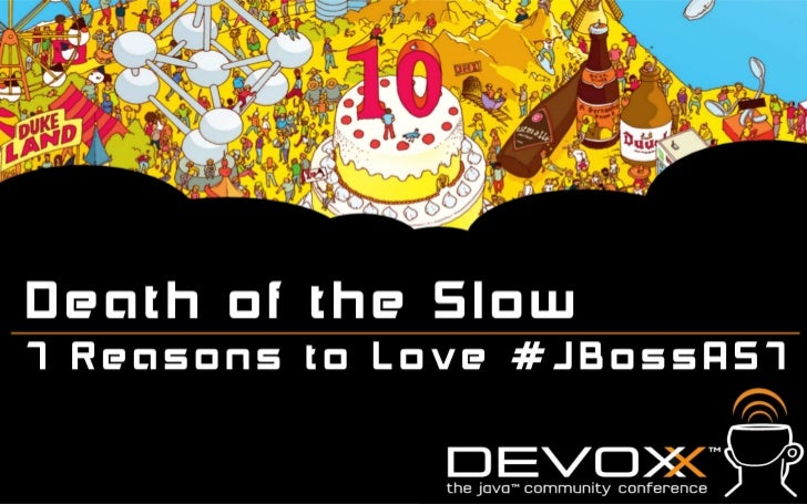 Devoxx 2011 - JBoss AS7 - Death of the Slow