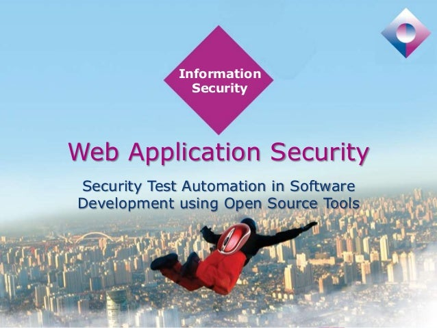 Information Security  Web Application Security Security Test Automation in Software Development using Open Source Tools  I...