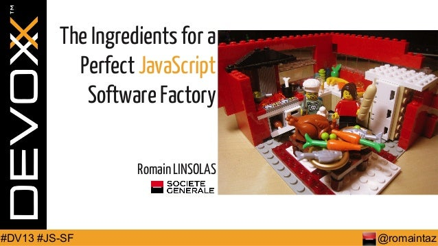 The Ingredients for a Perfect JavaScript Software Factory Romain LINSOLAS  #DV13 #JS-SF  @romaintaz