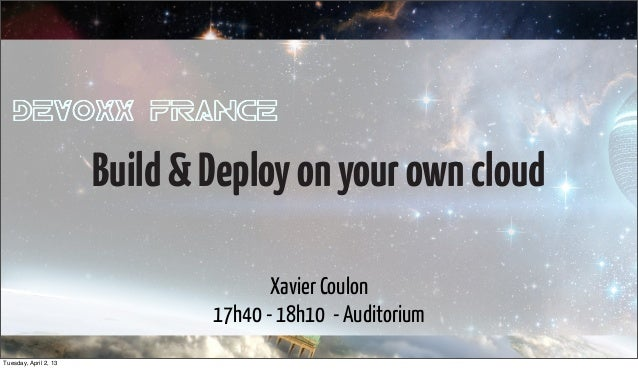 Build & Deploy on your own cloud                                      Xavier Coulon                               17h40 - ...
