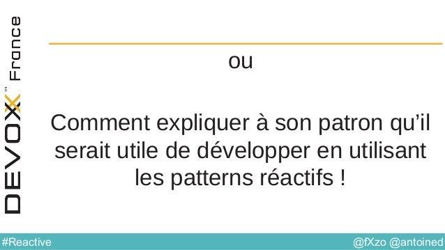 @fXzo @antoined#Reactive ou Comment expliquer à son patron qu'il serait utile de développer en utilisant les patterns réac...