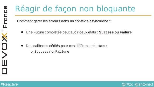 @fXzo @antoined#Reactive Réagir de façon non bloquante Comment gérer les erreurs dans un contexte asynchrone ? • Une Futur...