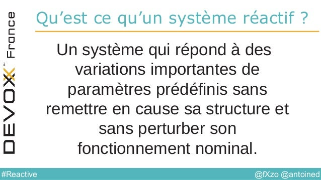 @fXzo @antoined#Reactive Qu'est ce qu'un système réactif ? Un système qui répond à des variations importantes de paramètre...