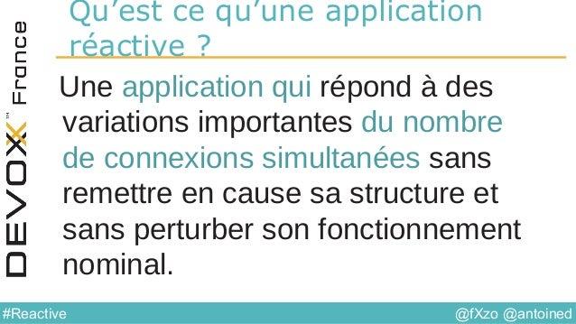 @fXzo @antoined#Reactive Qu'est ce qu'une application réactive ? Une application qui répond à des variations importantes d...