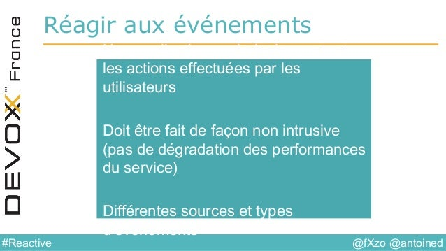 @fXzo @antoined#Reactive Réagir aux événements Une application souhaite logger toutes les actions effectuées par les utili...