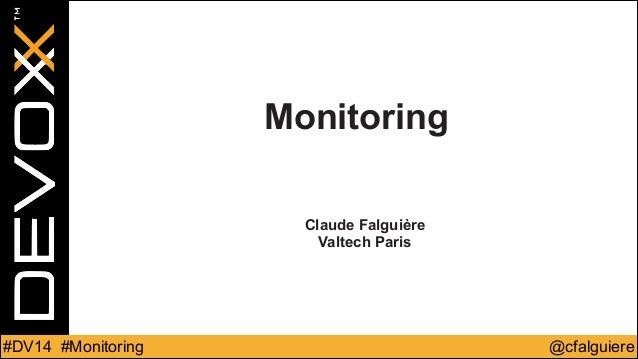 Monitoring  !  Claude Falguière  Valtech Paris  #DV14 #Monitoring @cfalguiere