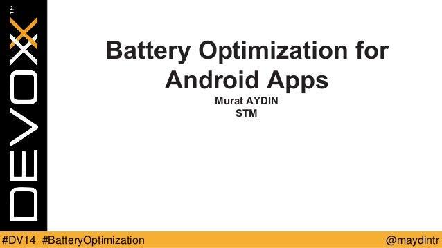 Battery Optimization for  Android Apps  Murat AYDIN  STM  #DV14 #BatteryOptimization @maydintr