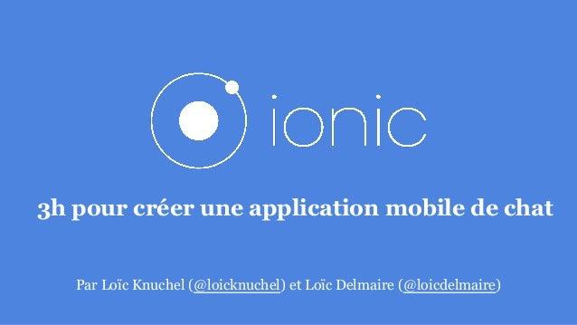 3h pour créer une application mobile de chat Par Loïc Knuchel (@loicknuchel) et Loïc Delmaire (@loicdelmaire)