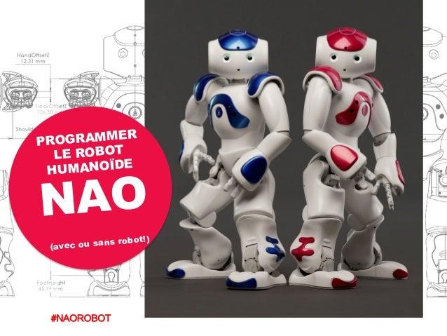 LE ROBOT HUMANOÏDE NAO PROGRAMMER #NAOROBOT   (avec ou sans robot!)