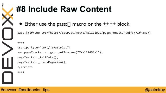 """#8 Include Raw Content  • Either use the pass:[] macro or the ++++ block  pass:[<iframe  src=""""http://secr.et/not/a/malicio..."""