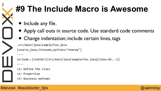 #9 The Include Macro is Awesome  • Include any file.  • Apply call outs in source code. Use standard code comments  • Chan...
