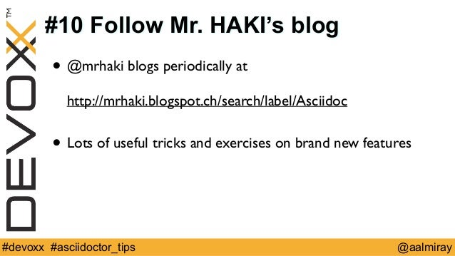 #10 Follow Mr. HAKI's blog  • @mrhaki blogs periodically at  http://mrhaki.blogspot.ch/search/label/Asciidoc  !  • Lots of...