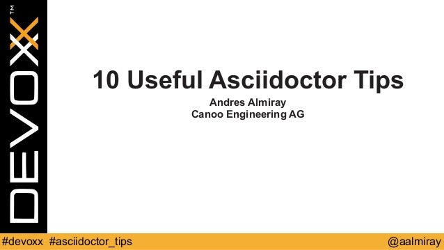 10 Useful Asciidoctor Tips  Andres Almiray  Canoo Engineering AG  #devoxx #asciidoctor_tips @aalmiray