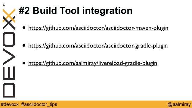 #2 Build Tool integration  • https://github.com/asciidoctor/asciidoctor-maven-plugin  !  • https://github.com/asciidoctor/...