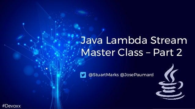 #Devoxx Java Lambda Stream Master Class – Part 2 @StuartMarks @JosePaumard
