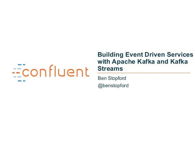 1 Building Event Driven Services with Apache Kafka and Kafka Streams Ben Stopford @benstopford