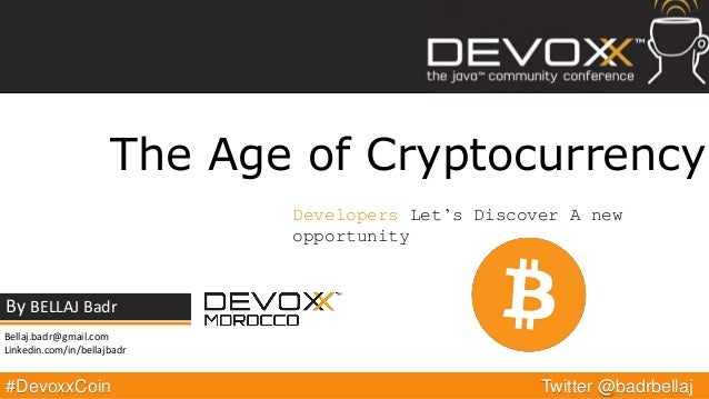 #DevoxxCoin By BELLAJ Badr Twitter @badrbellaj The Age of Cryptocurrency Developers Let's Discover A new opportunity Bella...