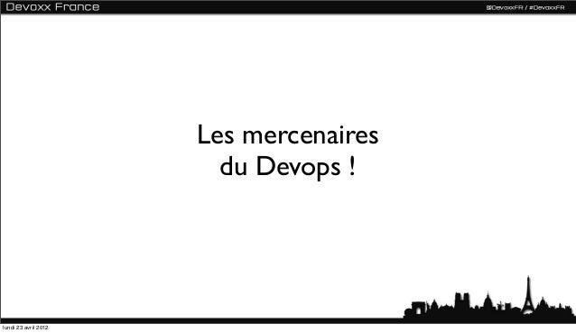 Les mercenaires                        du Devops !lundi 23 avril 2012
