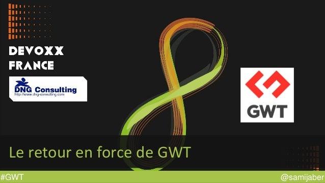 @samijaber#GWT Le retour en force de GWT