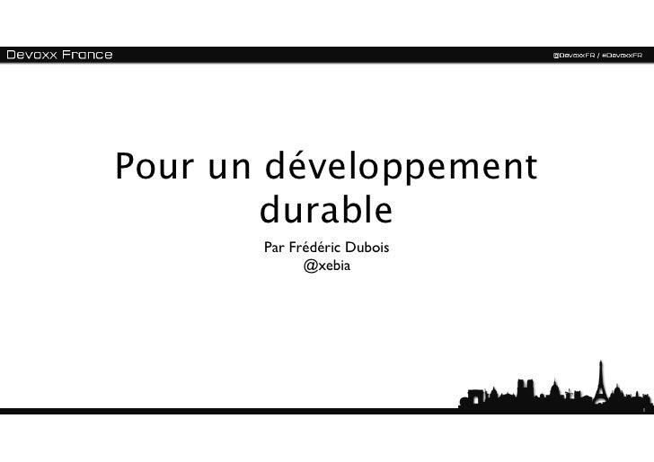 Pour un développement        durable       Par Frédéric Dubois             @xebia                             1