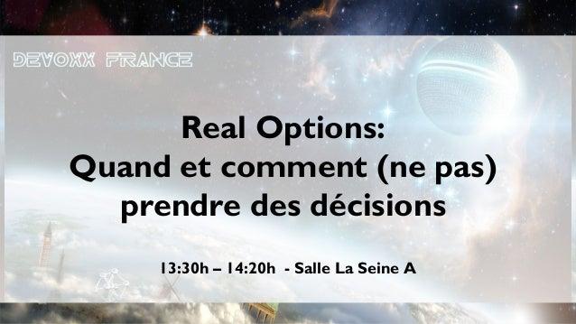 Real Options:Quand et comment (ne pas)  prendre des décisions     13:30h – 14:20h - Salle La Seine A