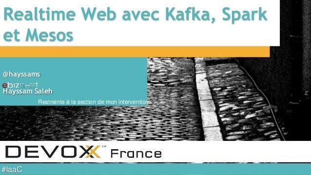 #IaaC Realtime Web avec Kafka, Spark et Mesos @hayssams Hayssam Saleh Restreinte à la section de mon intervention