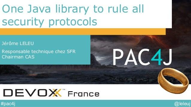 @leleuj#pac4j One Java library to rule all security protocols Jérôme LELEU Responsable technique chez SFR Chairman CAS PAC...