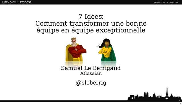 7 Idées:Comment transformer une bonneéquipe en équipe exceptionnelle       Samuel Le Berrigaud             Atlassian      ...