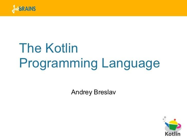 The KotlinProgramming Language       Andrey Breslav