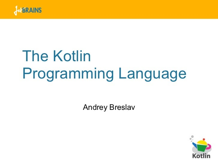 The KotlinProgramming Language       Andrey Breslav