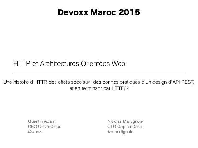 HTTP et Architectures Orientées Web Nicolas Martignole  CTO CaptainDash  @nmartignole Devoxx Maroc 2015 Quentin Adam  CEO ...