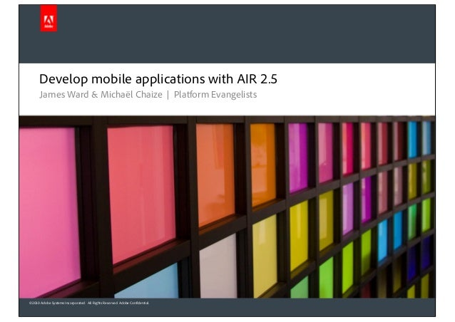 ©2010 Adobe Systems Incorporated. All Rights Reserved. Adobe Confidential. Develop mobile applications with AIR 2.5 James ...