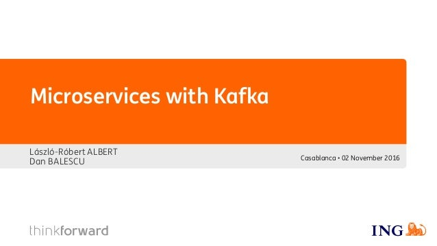 Microservices with Kafka László-Róbert ALBERT Dan BALESCU Casablanca • 02 November 2016