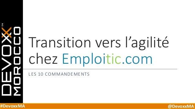#DevoxxMA @DevoxxMA Transition vers l'agilité chez Emploitic.com LES 10 COMMANDEMENTS