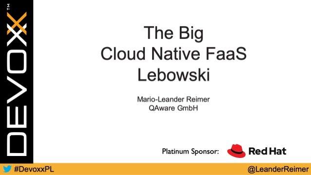 Mario-Leander Reimer Principal Software Architect #CloudNativeNerd QAware GmbH http://github.com/lreimer http://speakerdec...