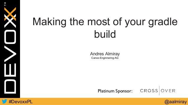 Making the most of your gradle build - Devoxx PL 2017