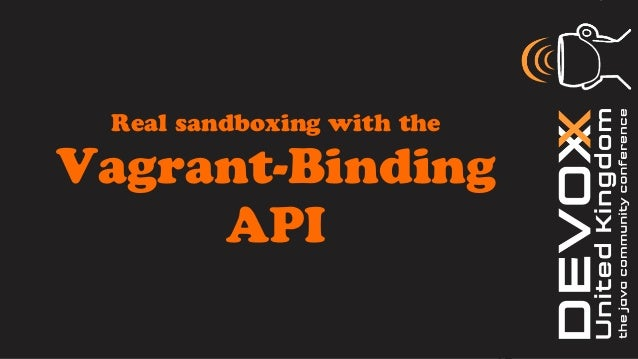 Real sandboxing with theVagrant-Binding     API