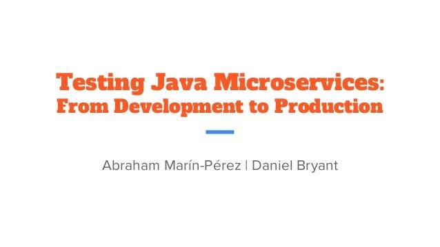 Testing Java Microservices: From Development to Production Abraham Marín-Pérez | Daniel Bryant