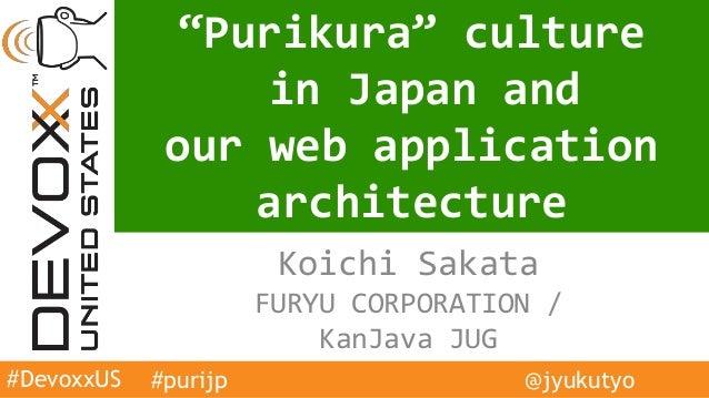 "Koichi Sakata FURYU CORPORATION / KanJava JUG ""Purikura"" culture in Japan and our web application architecture #DevoxxUS @..."